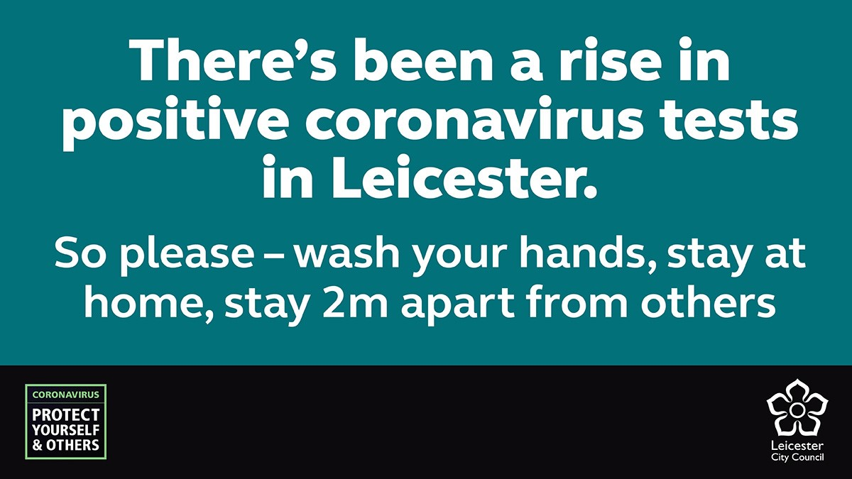 There's been a rise in positive coronavirus tests in leicester. please wash your hands stay at home stay 2m apart from others